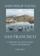 John Philip Young: San Francisco - A History of the Pacific Coast Metropolis, Vol. 2