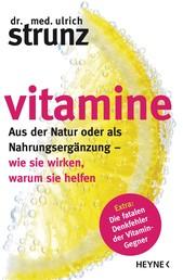 Vitamine - Aus der Natur oder als Nahrungsergänzung - wie sie wirken, warum sie helfen Extra: Die fatalen Denkfehler der Vitamin-Gegner