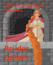 Grimms beliebteste Märchen - Kinder- und Hausmärchen