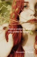 Alessandro D'Avenia: Blanca como la nieve, roja como la sangre
