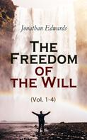Jonathan Edwards: The Freedom of the Will (Vol. 1-4)
