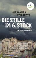 Alexandra von Grote: Die Stille im 6. Stock: Ein Provence-Krimi - Band 4 ★★★★