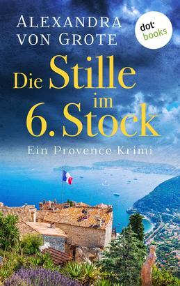 Die Stille im 6. Stock: Ein Provence-Krimi - Band 4