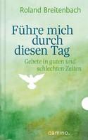 Roland Breitenbach: Führe mich durch diesen Tag