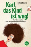 Bettina Schuler: Karl, das Kind ist weg! ★★★
