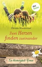 Zwei Herzen finden zueinander - Ein Heimatglück-Roman - Band 7