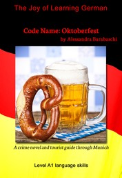 Code Name: Oktoberfest - Language Course German Level A1 - A crime novel and tourist guide through Munich