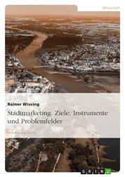 Stadtmarketing. Ziele, Instrumente und Problemfelder