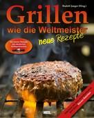 Rudolf Jaeger: Grillen wie die Weltmeister: Neue Rezepte ★★