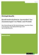 Christoph Beaufils: Kundenindividualisierte Sportartikel. Das Zusammenspiel von Marke und Produkt