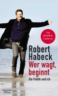 Robert Habeck: Wer wagt, beginnt