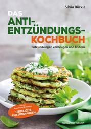 Heimliche Entzündungen - Das Kochbuch - Mit genussvollen Rezepten vorbeugen und lindern
