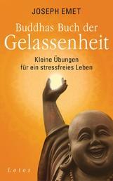 Buddhas Buch der Gelassenheit - Kleine Übungen für ein stressfreies Leben