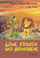 Karen Plate-Buchner: Löwe, Frosch und Honigbiene
