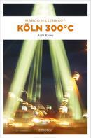 Marco Hasenkopf: Köln 300 °C