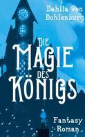 Dahlia von Dohlenburg: Die Magie des Königs ★★★★