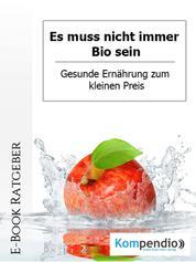 Es muss nicht immer Bio sein - Gesunde Ernährung zum kleinen Preis