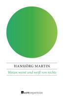 Hansjörg Martin: Wotan weint und weiß von nichts