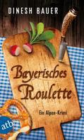 Dinesh Bauer: Bayerisches Roulette ★★★