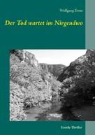 Wolfgang Ernst: Der Tod wartet im Nirgendwo