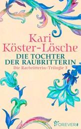 Die Tochter der Raubritterin - Die Raubritterin-Trilogie 3