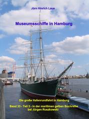 Museumsschiffe in Hamburg - Die große Hafenrundfahrt in Hamburg – Band 33 – Teil 3 – in der maritimen gelben Reihe bei Jürgen Ruszkowski
