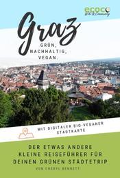 Graz - grün, nachhaltig, vegan. Der etwas andere kleine Reiseführer. - Mit digitaler bio-veganer Stadtkarte und vielen praktischen Tipps für deinen grünen Städtetrip in die Steiermark!