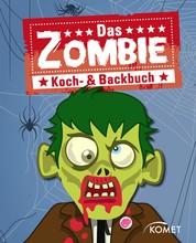 Das Zombie Koch- & Backbuch - Grauenhaft gute Rezepte mit Zombies & Co. für Halloween, Mottoparty, Karneval und Kinderfest