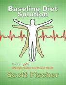 Scott Fischer: Baseline Diet Solution