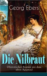 Die Nilbraut (Historischer Roman aus dem alten Ägypten) - Historischer Abenteuerroman