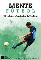 Mariano Amézaga: Mente Fútbol