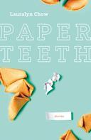 Lauralyn Chow: Paper Teeth