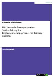 Die Herausforderungen an eine Stationsleitung im Implementierungsprozess mit Primary Nursing