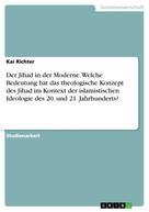 Kai Richter: Der Jihad in der Moderne. Welche Bedeutung hat das theologische Konzept des Jihad im Kontext der islamistischen Ideologie des 20. und 21. Jahrhunderts?
