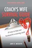 Janis B. Meredith: Coach's Wife Survival Guide