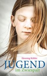 Jugend im Zwiespalt - Eine Psychologie der Pubertät für Eltern und Erzieher