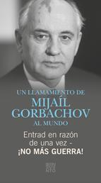 Entrad en razón de una vez - ¡No más guerra! - Un LLamamiento de Mijaíl Gorbachov al mundo