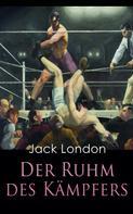 Jack London: Der Ruhm des Kämpfers