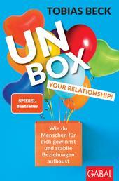 Unbox your Relationship! - Wie du Menschen für dich gewinnst und stabile Beziehungen aufbaust