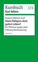 Dient Religion dem guten Leben? - Ein Plädoyer gegen jede Selbstverabsolutierung