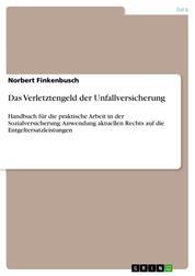 Das Verletztengeld der Unfallversicherung - Handbuch für die praktische Arbeit in der Sozialversicherung: Anwendung aktuellen Rechts auf die Entgeltersatzleistungen
