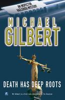 Michael Gilbert: Death Has Deep Roots