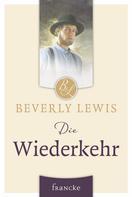Beverly Lewis: Die Wiederkehr