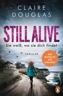 Claire Douglas: STILL ALIVE - Sie weiß, wo sie dich findet ★★★★