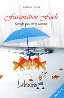 Judith N. Grella: Laktosito Bd. 3: Faszination Fisch