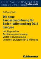 Wolfgang Stein: Die neue Landesbauordnung für Baden-Württemberg 2015 Synopse