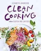 Elisabeth Johansson: Clean Cooking ohne Gluten und Laktose ★★★