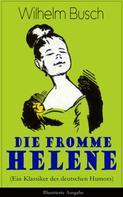 Wilhelm Busch: Die fromme Helene (Ein Klassiker des deutschen Humors) - Illustrierte Ausgabe