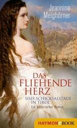 Das fliehende Herz - Sisis Schicksalstage in Tirol. Ein historischer Roman