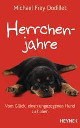 Herrchenjahre - Vom Glück, einen ungezogenen Hund zu haben